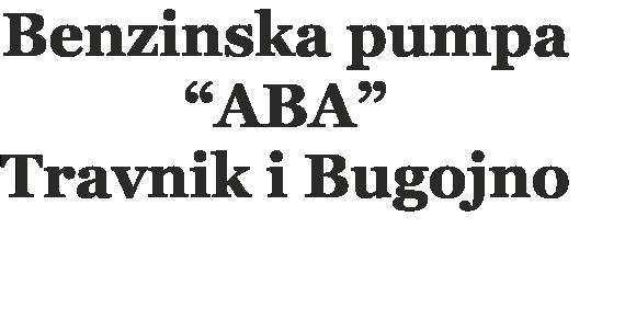 """Benzinska pumpa """"ABA"""" Travnik I Bugojno"""