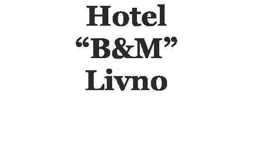 "Hotel ""B&M"" Livno"